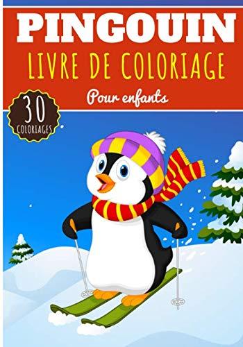 Livre de Coloriage Pingouin: Pour Enfants Filles & Garçons | Livre Préscolaire 30 Pages et Dessins Uniques à Colorier sur Les pingouins de la ... l\'antarctique | Idéal Activité à la Maison.