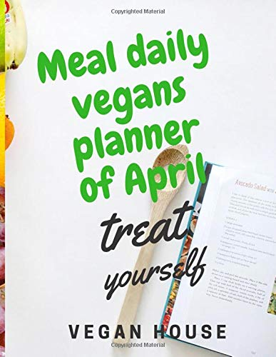 """Meal Daily Vegans planner in month April: Track Daily Meals, Protein, Vegetables, Fat, Water Intake , women's and men's ,journal 30 days meal vegan planner """"8.5*11""""inches"""