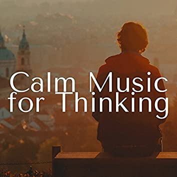 Calm Music for Thinking - Deep Relaxation Songs