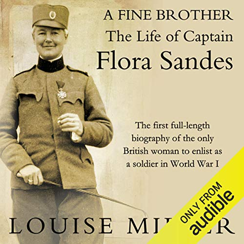 A Fine Brother     The Life of Captain Flora Sandes              By:                                                                                                                                 Louise Miller                               Narrated by:                                                                                                                                 Rachel Atkins                      Length: 12 hrs and 50 mins     Not rated yet     Overall 0.0