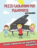 Pezzi Facilissimi per Pianoforte per bambini - Canzoni selezionate per pianoforte principianti