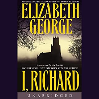 I, Richard                   Written by:                                                                                                                                 Elizabeth George                               Narrated by:                                                                                                                                 Derek Jacobi                      Length: 7 hrs and 57 mins     Not rated yet     Overall 0.0