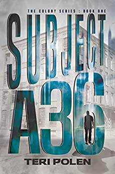 Subject A36 (The Colony Series Book 1) by [Teri Polen]