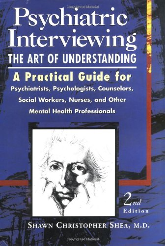 Psychiatric Interviewing: the Art of Understanding A...
