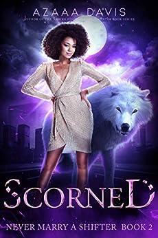 Scorned : A Wolf Shifter Paranormal Romance (Never Marry a Shifter Book 2) by [Azaaa  Davis ]
