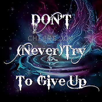Don't (Never) Try to Give Up