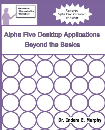 Compare Textbook Prices for Alpha Five Desktop Applications Beyond The Basics  ISBN 9781935208242 by Murphy, Indera E