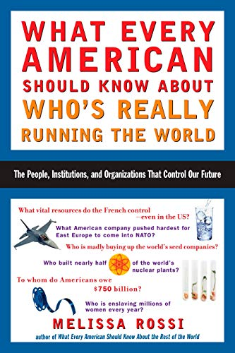 Compare Textbook Prices for What Every American Should Know About Who's Really Running the World: The People, Institutions, and Organizations That Control Our Future 1st Edition ISBN 9780452286153 by Rossi, Melissa