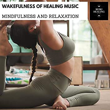 Wakefulness Of Healing Music - Mindfulness And Relaxation