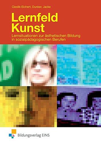 Lernfeld Kunst: Lernsituationen zur ästhetischen Bildung in sozialpädagogischen Berufen: Schülerband: in sozialpädagogischen Berufen Lehr-/Fachbuch
