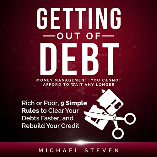 Getting Out of Debt: Money Management: You Cannot Afford to Wait Any Longer cover art