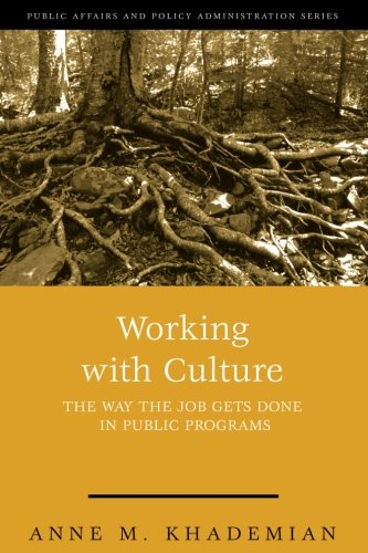 Working with Culture: The Way the Job Gets Done in Public Programs (Kettl Series)