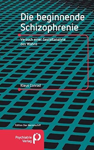 Die beginnende Schizophrenie: Versuch einer Gestaltanalyse des Wahnsinns (Edition Das Narrenschiff)