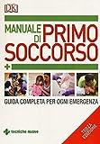 Manuale di primo soccorso. Guida completa per ogni emergenza...