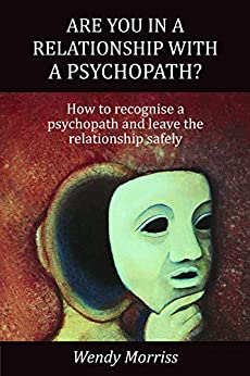 Are you in a relationship with a psychopath?: How to recognise a psychopath and leave the relationship safely by [Wendy Morriss]