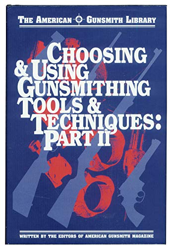 Choosing & Using Gunsmithing Tools & Techniques Part 2 (American Gunsmith Library)