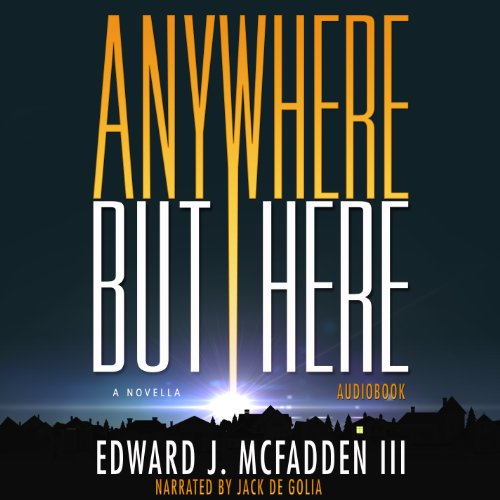 Anywhere But Here                   By:                                                                                                                                 Edward J. McFadden III                               Narrated by:                                                                                                                                 Jack de Golia                      Length: 1 hr and 57 mins     3 ratings     Overall 3.7