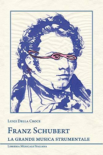 Franz Schubert. La grande musica strumentale