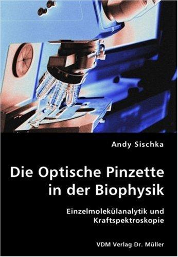 Die Optische Pinzette in der Biophysik: Einzelmolekülanalytik und Kraftspektroskopie