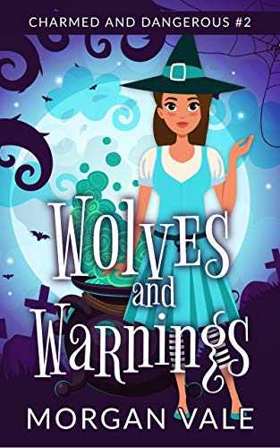 Wolves and Warnings: A Paranormal Cozy Mystery (Charmed and Dangerous Book 2) by [Morgan Vale]
