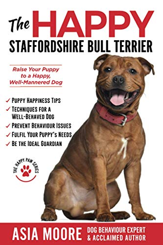 The Happy Staffordshire Bull Terrier: Raise Your Puppy to a Happy, Well-Mannered Dog (Happy Paw Series)