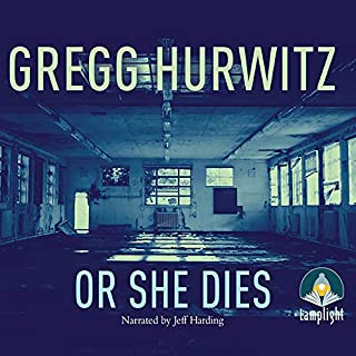 Or She Dies                   By:                                                                                                                                 Gregg Hurwitz                               Narrated by:                                                                                                                                 Jeff Harding                      Length: 12 hrs and 56 mins     14 ratings     Overall 4.3