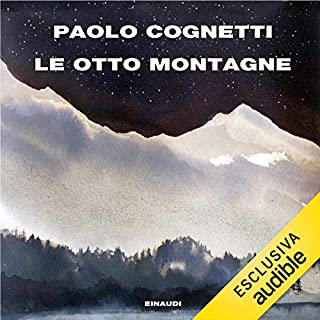 Le otto montagne                   By:                                                                                                                                 Paolo Cognetti                               Narrated by:                                                                                                                                 Jacopo Venturiero                      Length: 6 hrs and 20 mins     14 ratings     Overall 4.4