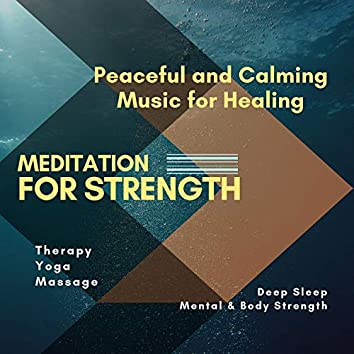 Meditation For Strength (Peaceful And Calming Music For Healing, Therapy, Yoga, Massage, Deep Sleep, Mental & Body Strength)