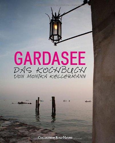 Gardasee. Das Kochbuch von Monika Kellermann