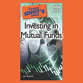 The Pocket Idiot's Guide to Investing in Mutual Funds                   By:                                                                                                                                 Lita Epstein                               Narrated by:                                                                                                                                 Grover Gardner                      Length: 4 hrs and 40 mins     8 ratings     Overall 3.1