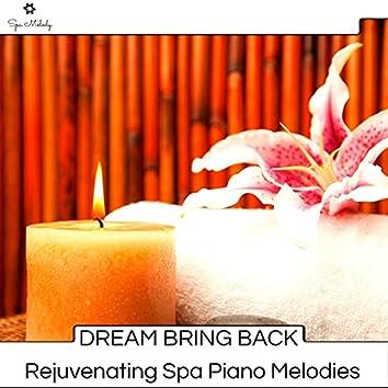 Dream Bring Back - Rejuvenating Spa Piano Melodies