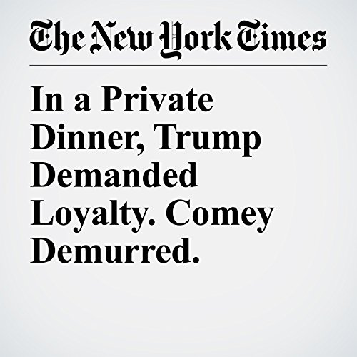 In a Private Dinner, Trump Demanded Loyalty. Comey Demurred. copertina
