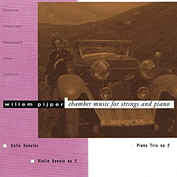 Pijper: Violin Sonata No. 2 / Cello Sonatas / Piano Trio No. 2
