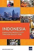 Indonesia: Enhancing Productivity Through Quality Jobs