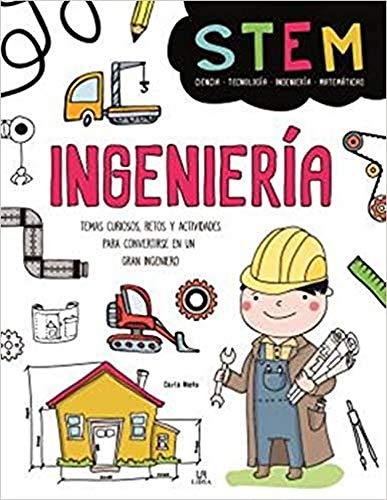 Ingeniería: Temas Curiosos, Retos y Actividades para Convertirse en un gran Ingeniero: 4 (Stem)