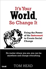 It's Your World, So Change It: Using the Power of the Internet to Create Social Change (English Edition) eBook Kindle