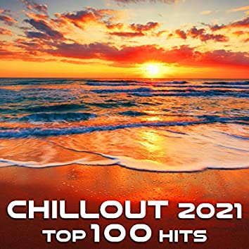 Chill Out 2021 Top 100 Hits