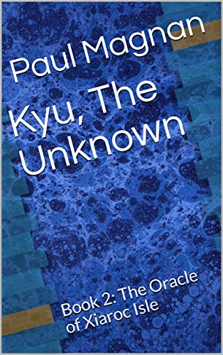 Kyu, The Unknown: Book 2: The Oracle of Xiaroc Isle (English Edition)