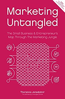 Marketing Untangled: The Small Business & Entrepreneur's Map Through The Marketing Jungle (Marketing Untangled Series Book 1) by [Thoranna Jonsdottir]
