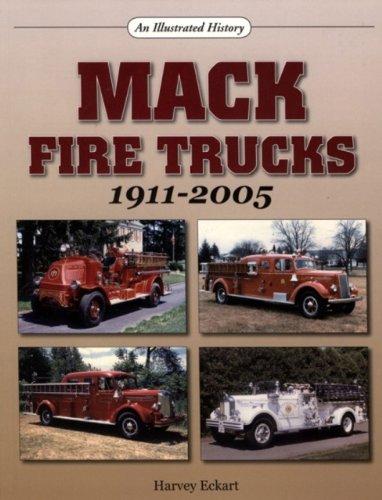 Mack Fire Trucks: 1911-2005 (An Illustrated History)