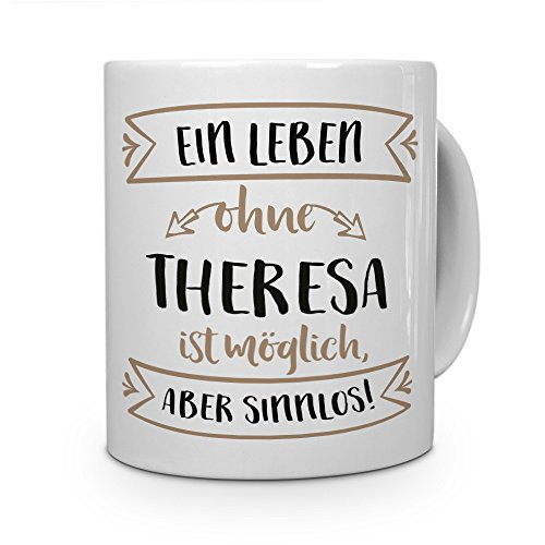 printplanet® Tasse mit Namen Theresa - Motiv Sinnlos - Namenstasse, Kaffeebecher, Mug, Becher, Kaffeetasse - Farbe Weiß