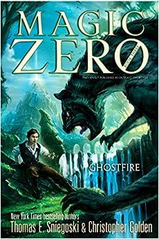 Ghostfire (Magic Zero Book 3) by [Christopher Golden, Thomas E. Sniegoski]