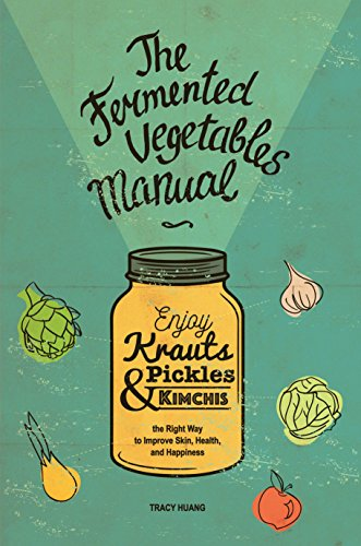 The Fermented Vegetables Manual: Enjoy Krauts, Pickles, and Kimchis the Right Way to Improve Skin, Health, and Happiness (English Edition)