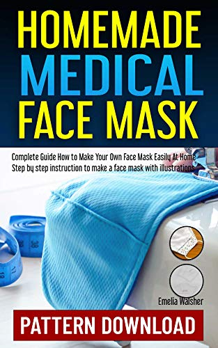 HOMEMADE MEDICAL FACE MASK: SEWING PATTERN PDF DOWNLOAD:Step by Step instruction to make a face mask with illustration. (DIY YOUR OWN Book 1) (English Edition)