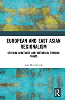 European and East Asian Regionalism: Critical Junctures and Historical Turning Points