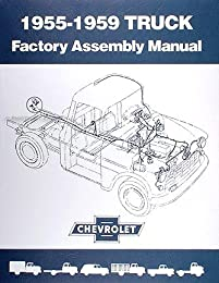 CHEVY & GMC TRUCK & PICKUP FACTORY ASSEMBLY MANUAL For: 1955, 1956 1957, 1958, 1959 trucks, including pickup, Suburban, Blazer, and Jimmy. INCLUDES 3100 3200 3600 & MORE