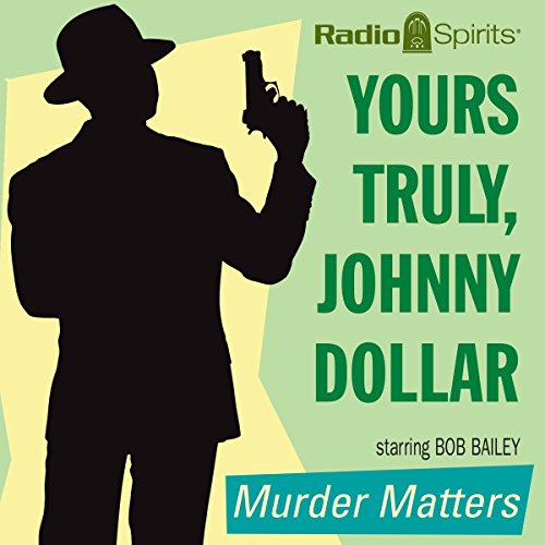 Yours Truly, Johnny Dollar: Murder Matters audiobook cover art