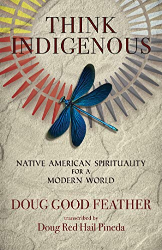 Compare Textbook Prices for Think Indigenous: Native American Spirituality for a Modern World  ISBN 9781401956165 by Feather, Doug Good,Pineda, Doug Red Hail