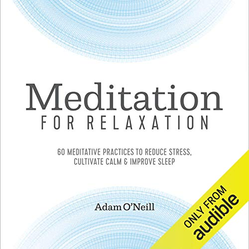 Meditation for Relaxation: 60 Meditative Practices to Reduce Stress, Cultivate Calm, and Improve Sleep