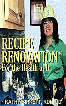 Recipe Renovation® For The Health of It: Makeover Your Family Favorite Foods by [Kathy Birkett RDN LD]